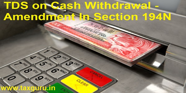 TDS on Cash Withdrawal - Amendment In Section 194N