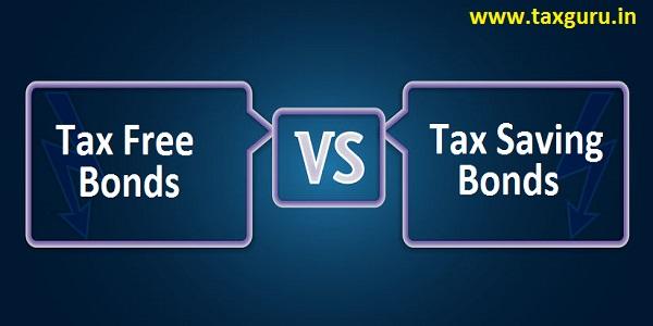 Tax Free Bonds V/S Tax Saving Bonds