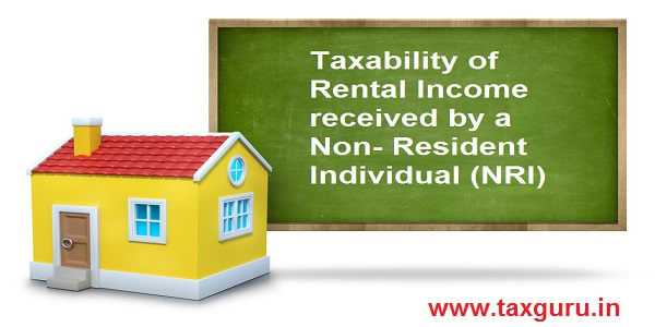 Taxability of Rental Income received by a Non- Resident Individual (NRI)