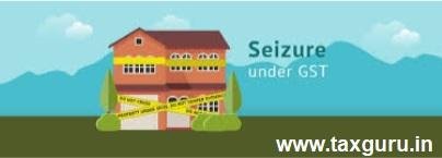 Seizure under GST