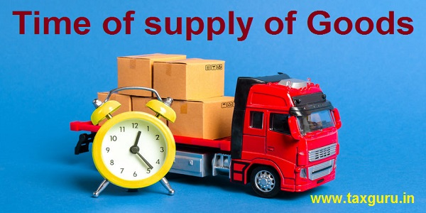 Time of supply of Goods
