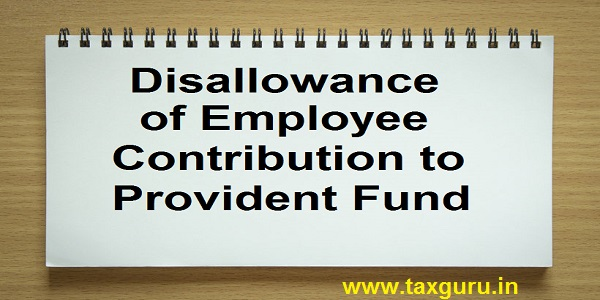 Disallowance of Employee Contribution to Provident Fund