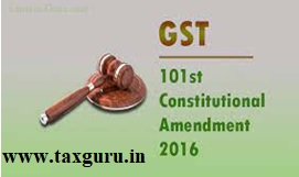 GST 101st Constitutional Amendment 2016