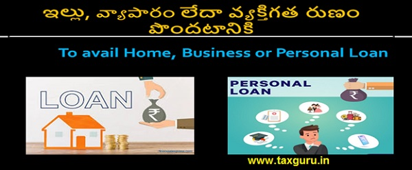 To avail Home, Business or Personal Loan
