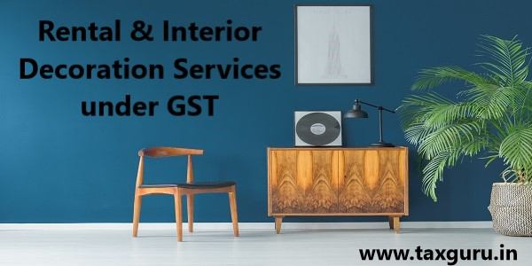 Rental & Interior Decoration Services under GST