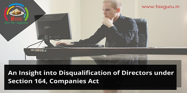 An Insight into Disqualification of Directors under Section 164 of Companies Act, 2013