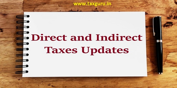 Direct & Indirect Taxes Updates
