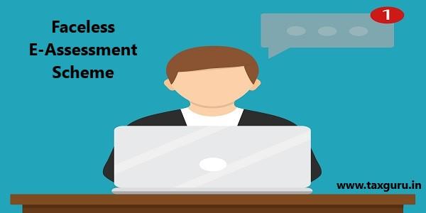 Faceless E-Assessment Scheme