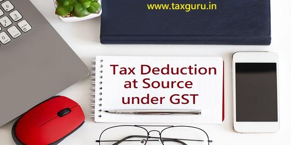 Tax Deduction at Source under GST