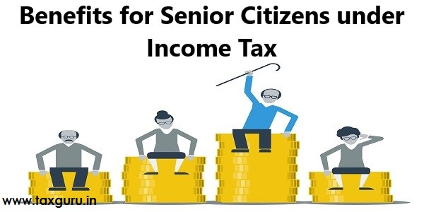 Benefits for Senior Citizens under Income Tax