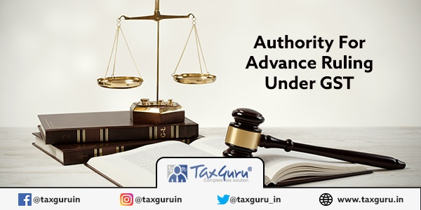 Authority for Advance Ruling under GST
