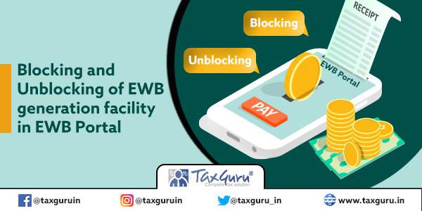 Blocking and Unblocking of EWB generation facility in EWB Portal