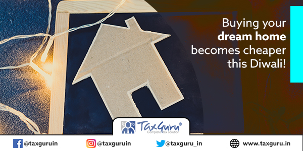 Buying your dream home becomes cheaper this Diwali