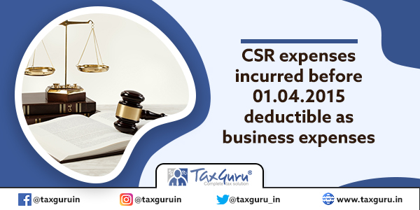 CSR expenses incurred before 01.04.2015 deductible as business expenses