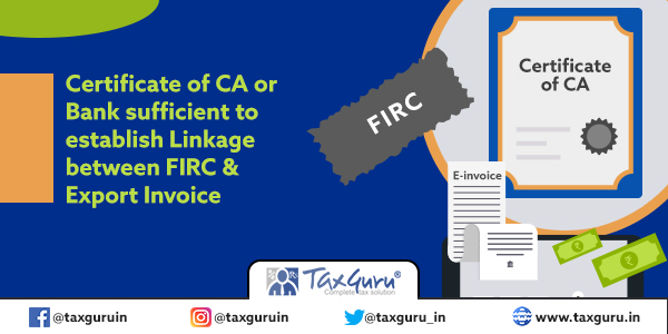 Certificate of CA or Bank sufficient to establish Linkage between FIRC & Export Invoice