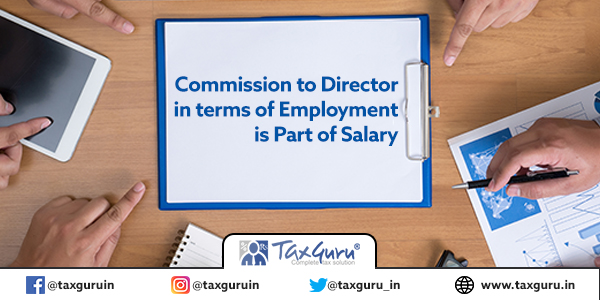 Commission to Director in terms of Employment is Part of Salary