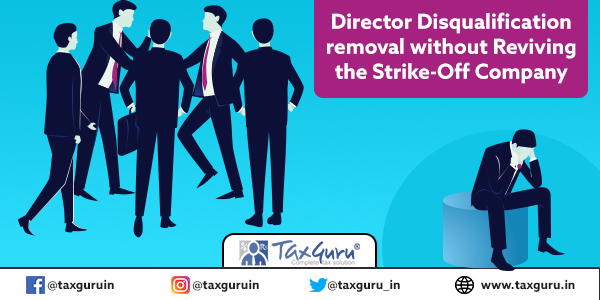 Director Disqualification removal without Reviving the Strike-Off Company