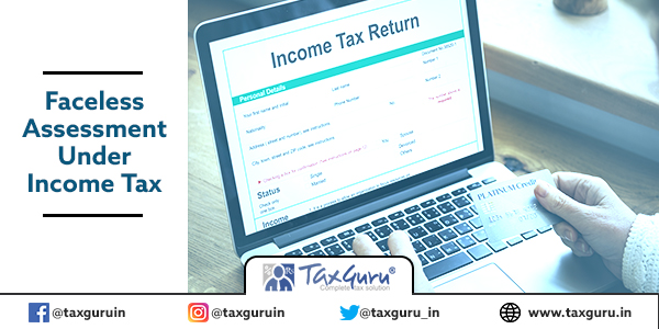 Faceless assessment under income tax