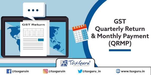 GST- Quarterly Return & Monthly Payment Scheme (QRMP)