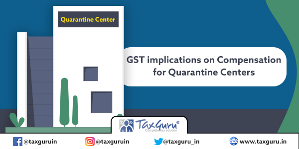 GST implications on Compensation for Quarantine Center