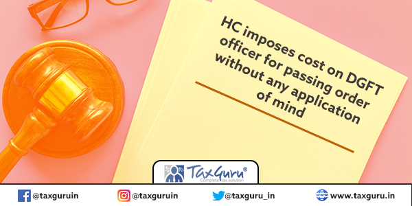 HC imposes cost on DGFT officer for passing order without any application of mind