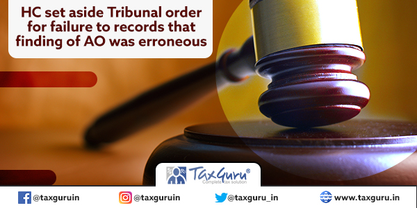 HC set aside Tribunal order for failure to records that finding of AO was erroneous