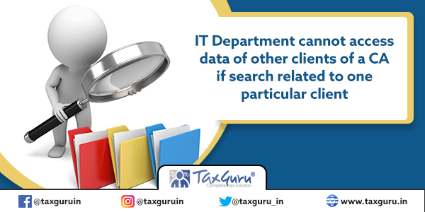 IT Department cannot access data of other clients of a CA if search related to one particular client