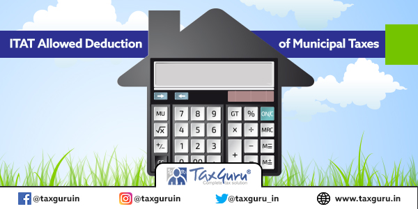 ITAT Allowed Deduction of Municipal Taxes