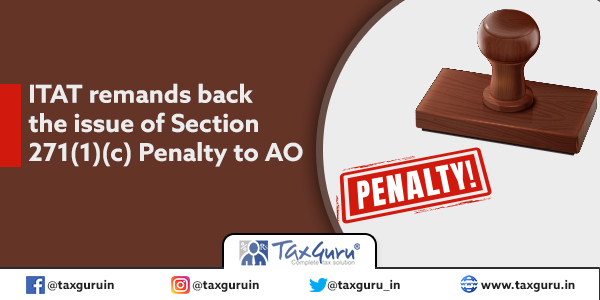 ITAT remands back the issue of Section 271(1)(c) Penalty to AO
