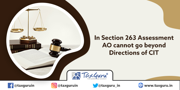 In Section 263 Assessment AO cannot go beyond Directions of CIT