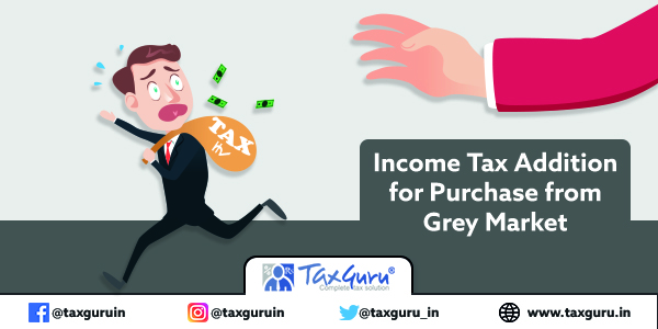 Income Tax Addition for Purchase from Grey Market