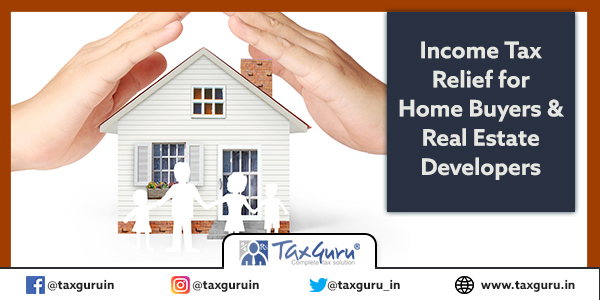 Income Tax Relief for Home Buyers & Real Estate Developers