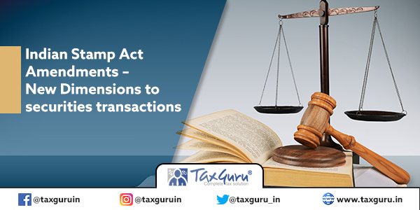 Indian Stamp Act Amendments – New Dimensions to securities transactions