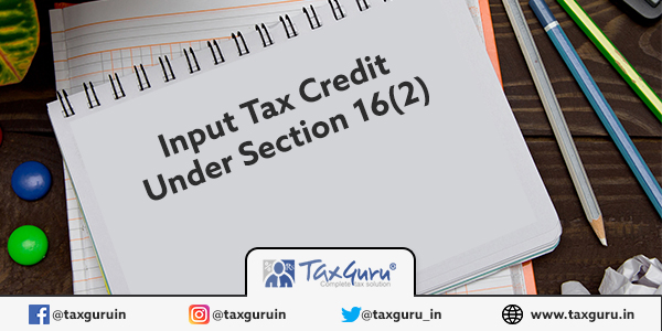Input Tax Credit under Section 16(2)