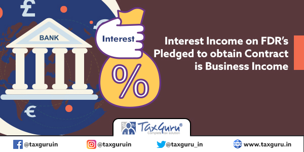 Interest Income on FDR's Pledged to obtain Contract is Business Income