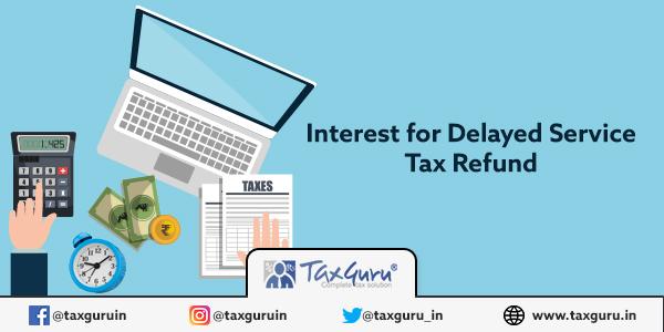 Interest for Delayed Service Tax refund