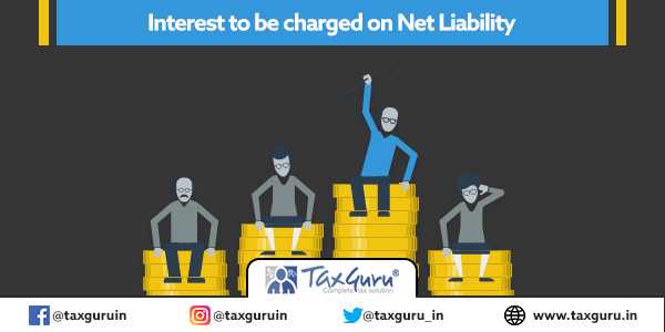 Interest to be charged on Net Liability