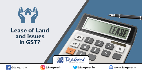 Lease of Land and issues in GST