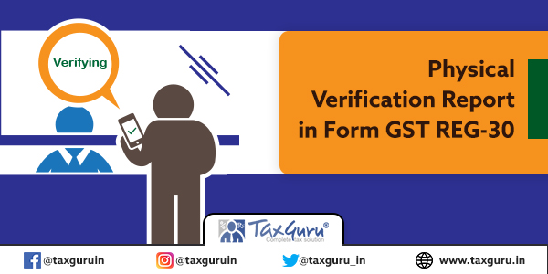 Physical Verification Report in Form GST REG-30