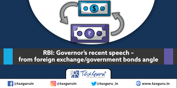RBI Governor s recent speech from foreign exchange government bonds angle