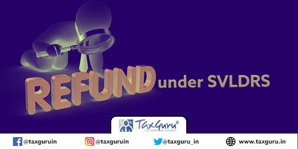 Refund under SVLDRS