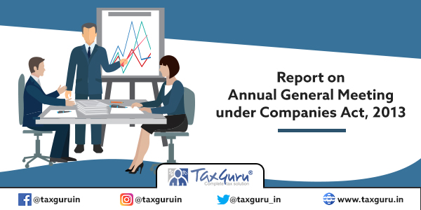 Report on Annual General Meeting under Companies Act, 2013