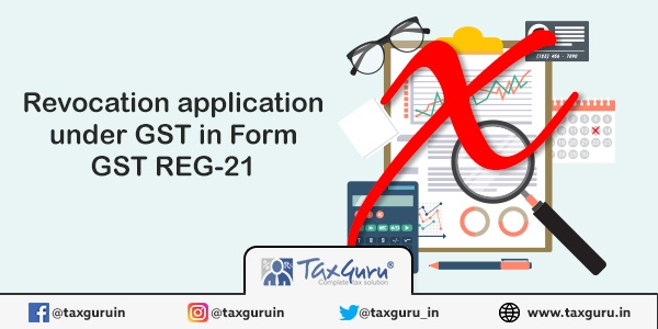 Revocation Application under GST in Form GST REG-21