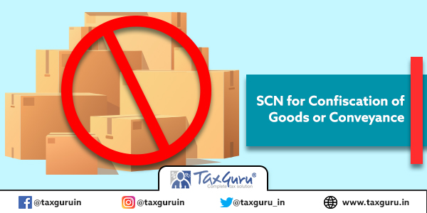 SCN for Confiscation of Goods or Conveyance on Mere Suspicion Not Justified