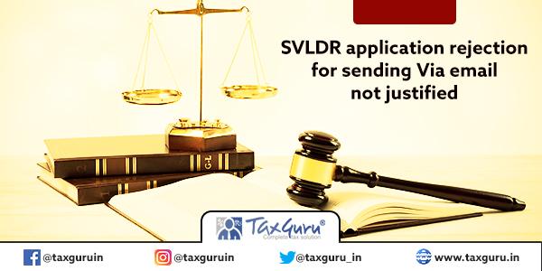 SVLDR application rejection for sending Via email not justified