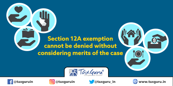 Section 12A exemption cannot be denied without considering merits of the case