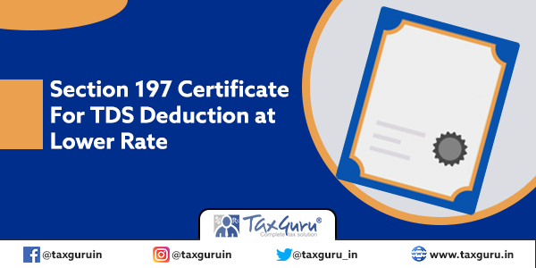 Section 197 Certificate For TDS Deduction at Lower Rate
