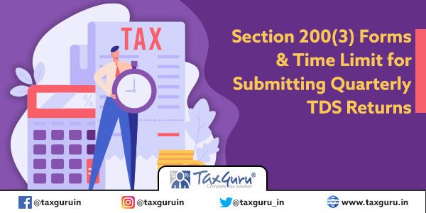 Section 200(3) Forms & Time Limit for Submitting Quarterly TDS Returns