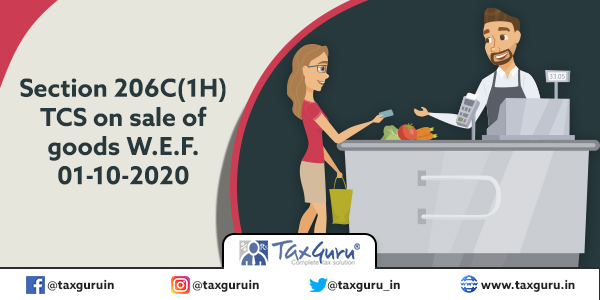 Section 206C(1H) TCS on sale of goods W.E.F. 01-10-2020
