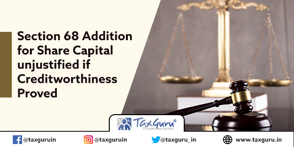 Section 68 Addition for Share Capital unjustified if Creditworthiness Proved